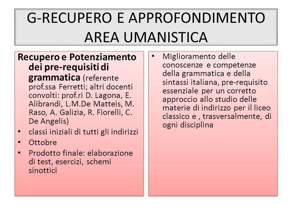 G-RECUPERO E APPROFONDIMENTO AREA UMANISTICA Recupero e Potenziamento dei pre-requisiti di grammatica (referente prof.ssa Ferretti; altri docenti conv