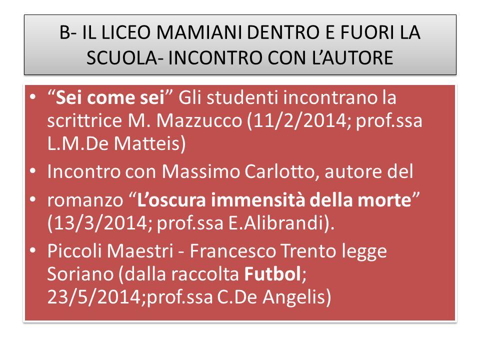 """B- IL LICEO MAMIANI DENTRO E FUORI LA SCUOLA- INCONTRO CON L'AUTORE """"Sei come sei"""" Gli studenti incontrano la scrittrice M. Mazzucco (11/2/2014; prof."""