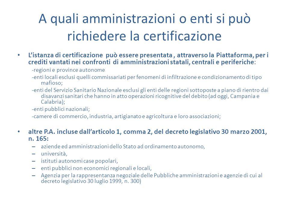 A quali amministrazioni o enti si può richiedere la certificazione L'istanza di certificazione può essere presentata, attraverso la Piattaforma, per i
