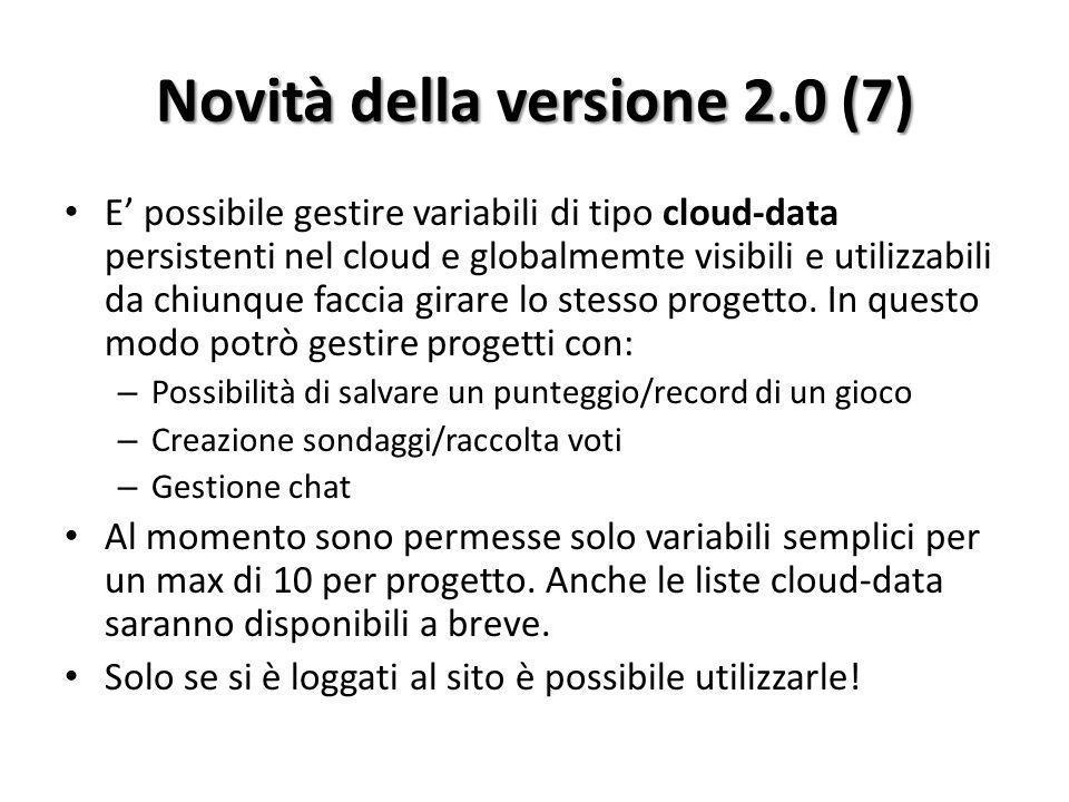 Novità della versione 2.0 (7) E' possibile gestire variabili di tipo cloud-data persistenti nel cloud e globalmemte visibili e utilizzabili da chiunque faccia girare lo stesso progetto.
