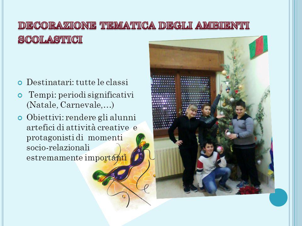 Tempi: periodi significativi (Natale, Carnevale,…) Obiettivi: rendere gli alunni artefici di attività creative e protagonisti di momenti socio-relazionali estremamente importanti