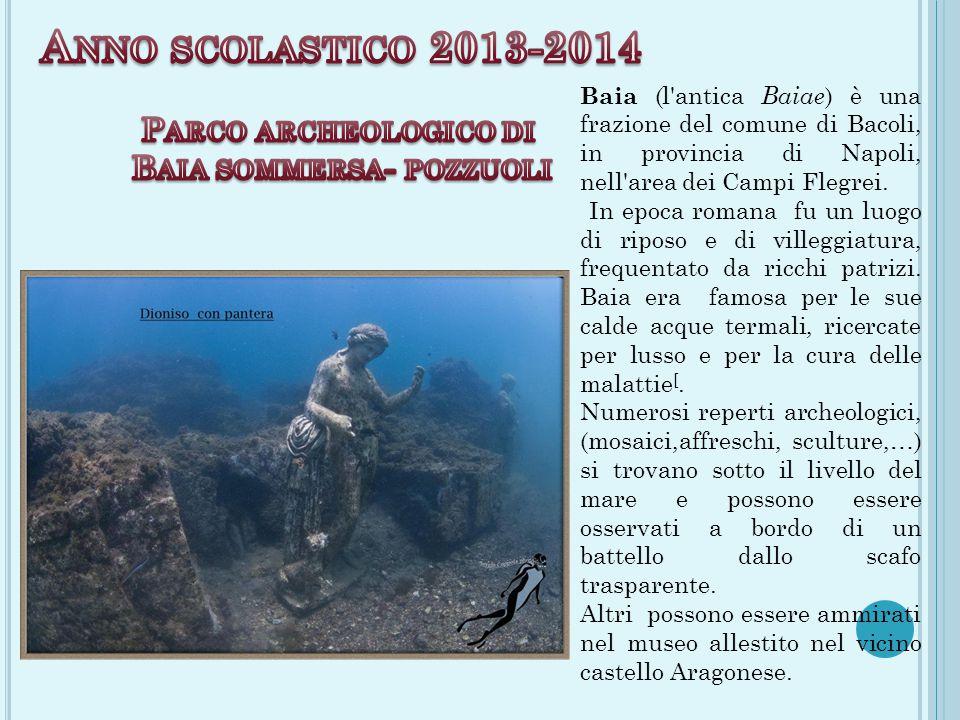 Baia (l antica Baiae ) è una frazione del comune di Bacoli, in provincia di Napoli, nell area dei Campi Flegrei.