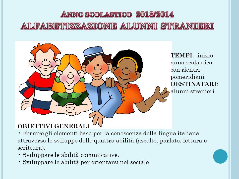 OBIETTIVI GENERALI Fornire gli elementi base per la conoscenza della lingua italiana attraverso lo sviluppo delle quattro abilità (ascolto, parlato, lettura e scrittura).