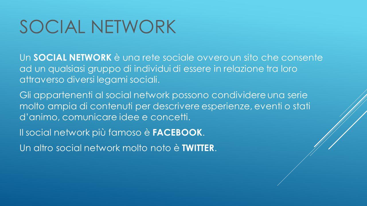 SOCIAL NETWORK Un SOCIAL NETWORK è una rete sociale ovvero un sito che consente ad un qualsiasi gruppo di individui di essere in relazione tra loro attraverso diversi legami sociali.
