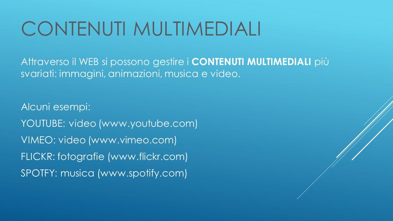 CONTENUTI MULTIMEDIALI Attraverso il WEB si possono gestire i CONTENUTI MULTIMEDIALI più svariati: immagini, animazioni, musica e video.