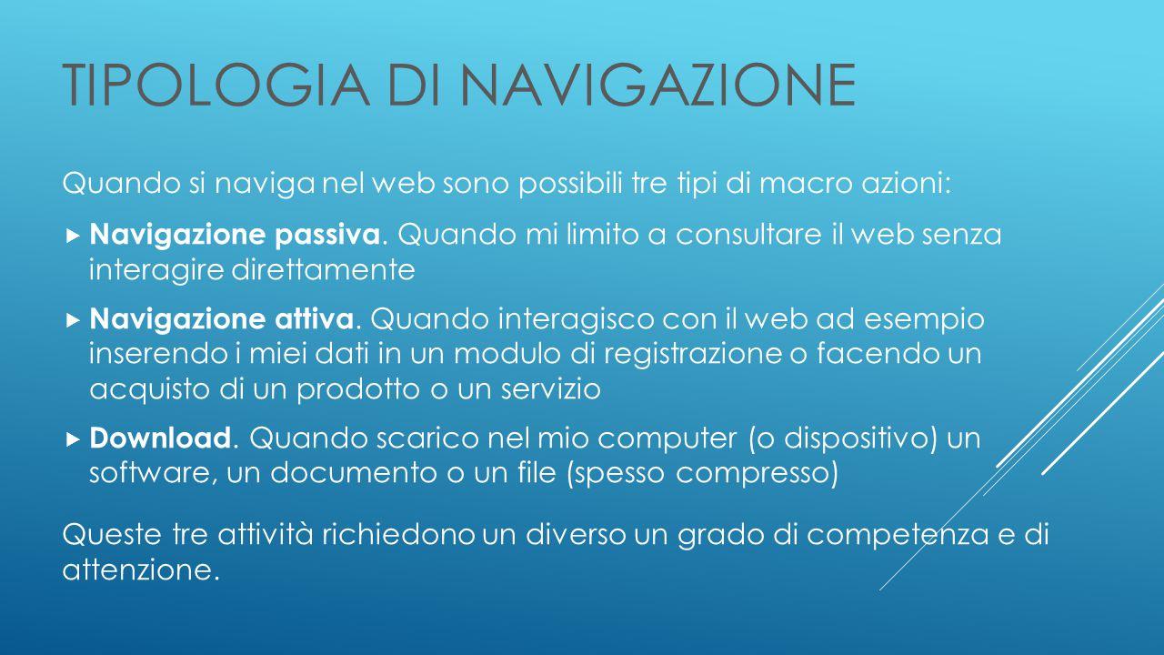 TIPOLOGIA DI NAVIGAZIONE Quando si naviga nel web sono possibili tre tipi di macro azioni:  Navigazione passiva.