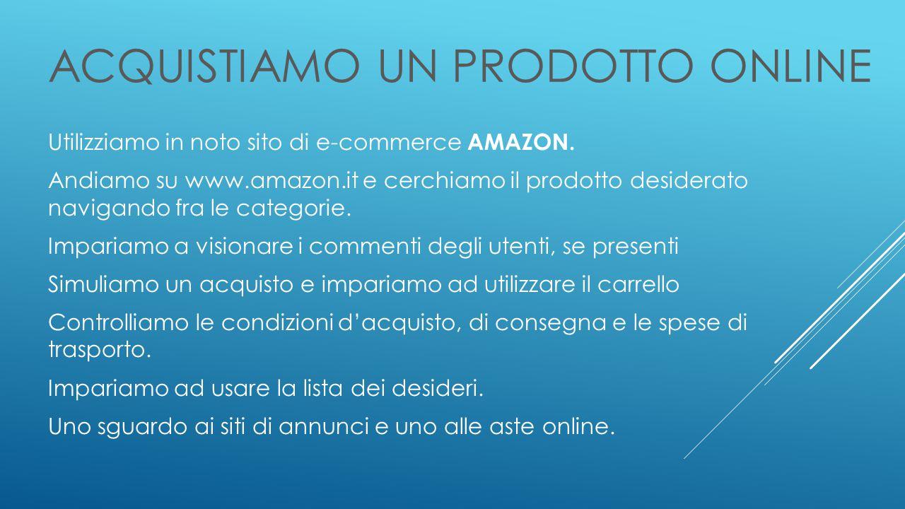 ACQUISTIAMO UN PRODOTTO ONLINE Utilizziamo in noto sito di e-commerce AMAZON.