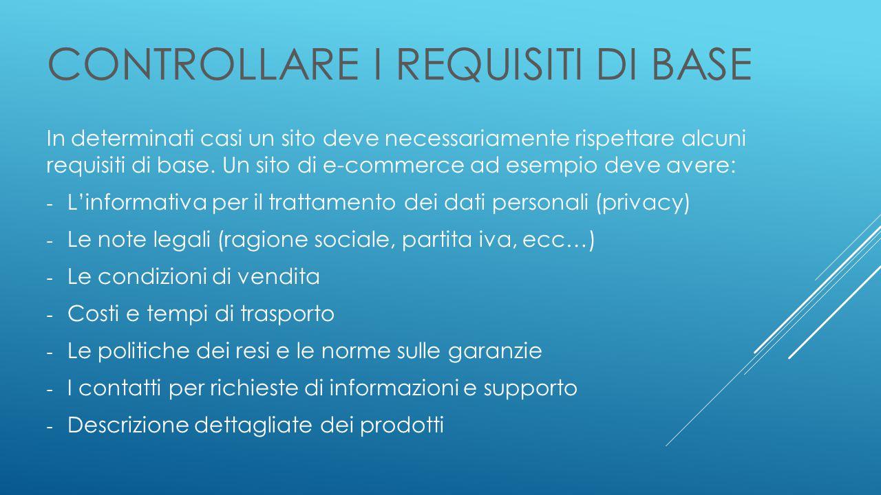 CONTROLLARE I REQUISITI DI BASE In determinati casi un sito deve necessariamente rispettare alcuni requisiti di base.