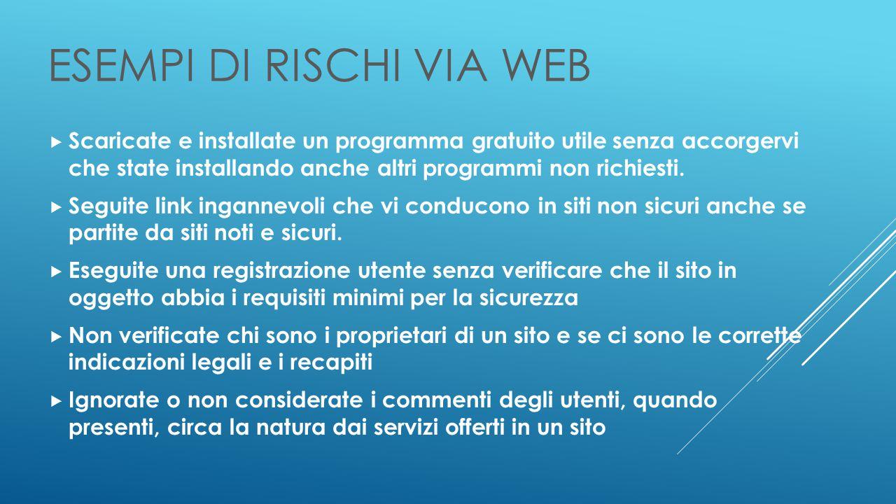 ESEMPI DI RISCHI VIA WEB  Scaricate e installate un programma gratuito utile senza accorgervi che state installando anche altri programmi non richiesti.