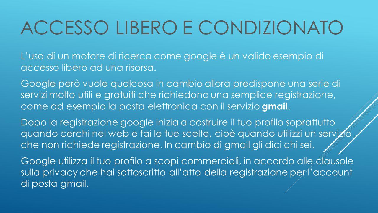 ACCESSO LIBERO E CONDIZIONATO L'uso di un motore di ricerca come google è un valido esempio di accesso libero ad una risorsa.