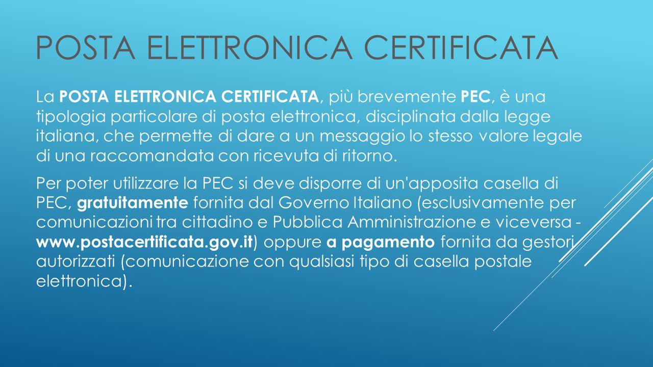 POSTA ELETTRONICA CERTIFICATA La POSTA ELETTRONICA CERTIFICATA, più brevemente PEC, è una tipologia particolare di posta elettronica, disciplinata dalla legge italiana, che permette di dare a un messaggio lo stesso valore legale di una raccomandata con ricevuta di ritorno.
