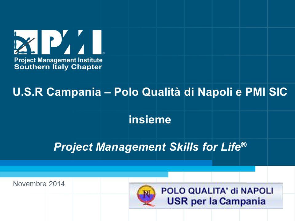 1 www.pmi-sic.org U.S.R Campania – Polo Qualità di Napoli e PMI SIC insieme Project Management Skills for Life ® Novembre 2014