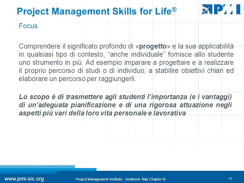 11 www.pmi-sic.org Project Management Institute - Southern Italy Chapter © Comprendere il significato profondo di «progetto» e la sua applicabilità in qualsiasi tipo di contesto, anche individuale fornisce allo studente uno strumento in più.