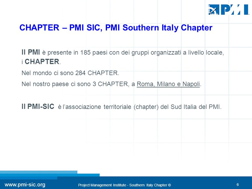 7 www.pmi-sic.org Project Management Institute - Southern Italy Chapter © Project Management Skills for Life ® U.S.R.