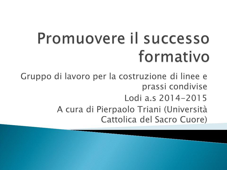 Gruppo di lavoro per la costruzione di linee e prassi condivise Lodi a.s 2014-2015 A cura di Pierpaolo Triani (Università Cattolica del Sacro Cuore)
