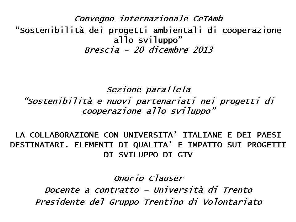 Convegno internazionale CeTAmb Sostenibilità dei progetti ambientali di cooperazione allo sviluppo Brescia - 20 dicembre 2013 Sezione parallela Sostenibilità e nuovi partenariati nei progetti di cooperazione allo sviluppo LA COLLABORAZIONE CON UNIVERSITA' ITALIANE E DEI PAESI DESTINATARI.