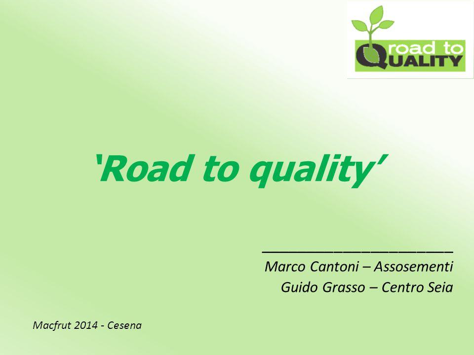 'Road to quality' _____________________ Marco Cantoni – Assosementi Guido Grasso – Centro Seia Macfrut 2014 - Cesena