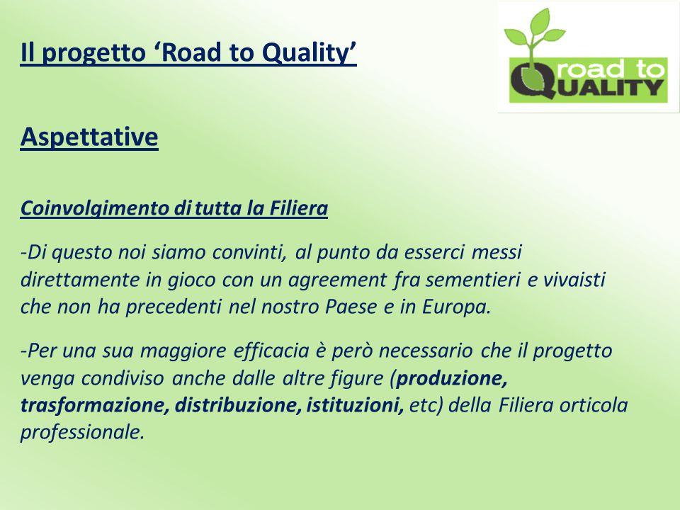 Il progetto 'Road to Quality' Aspettative Coinvolgimento di tutta la Filiera -Di questo noi siamo convinti, al punto da esserci messi direttamente in gioco con un agreement fra sementieri e vivaisti che non ha precedenti nel nostro Paese e in Europa.