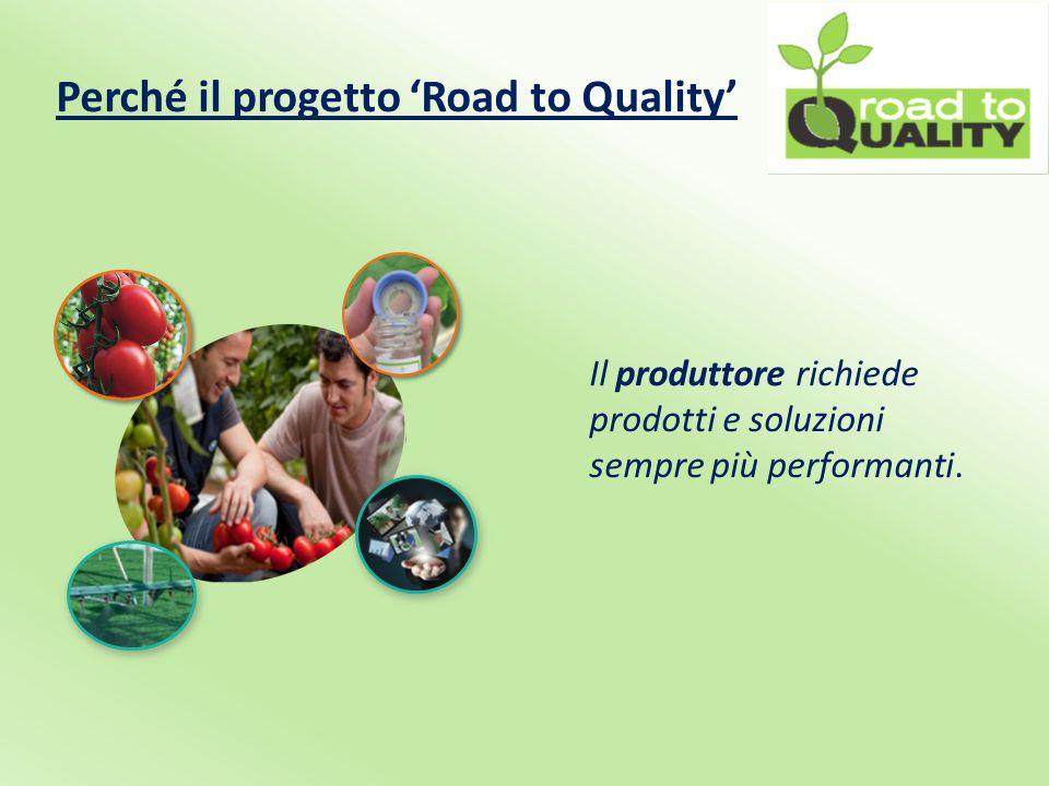 Perché il progetto 'Road to Quality' Produzioni di qualità si ottengono solo utilizzando materiali di qualità (sementi e piantine) e adottando le migliori tecniche produttive.