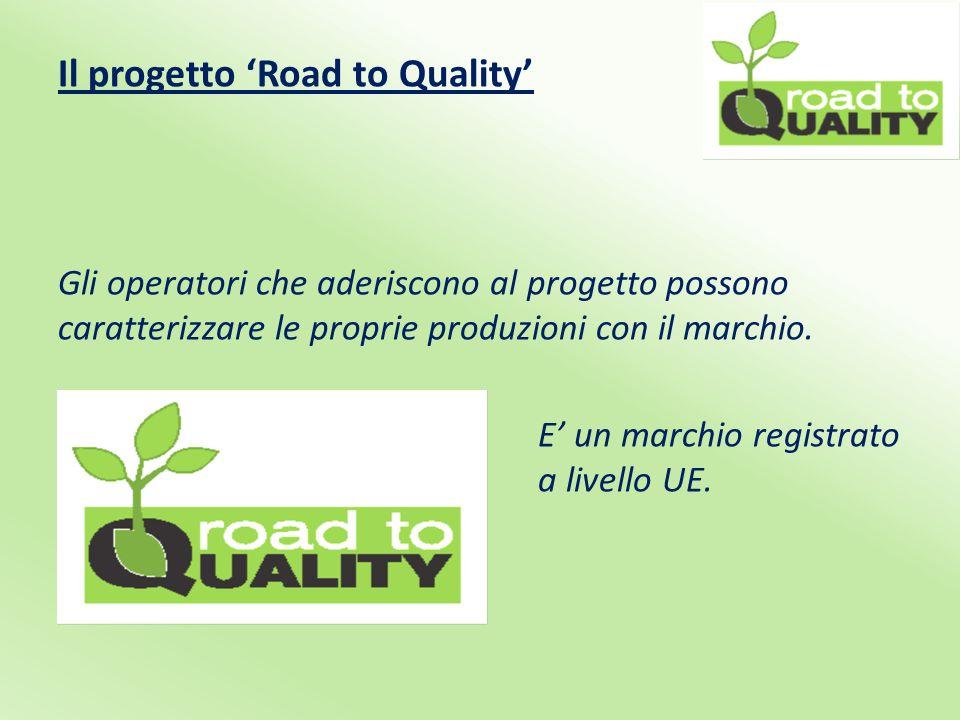 Il progetto 'Road to Quality' Gli operatori che aderiscono al progetto possono caratterizzare le proprie produzioni con il marchio.