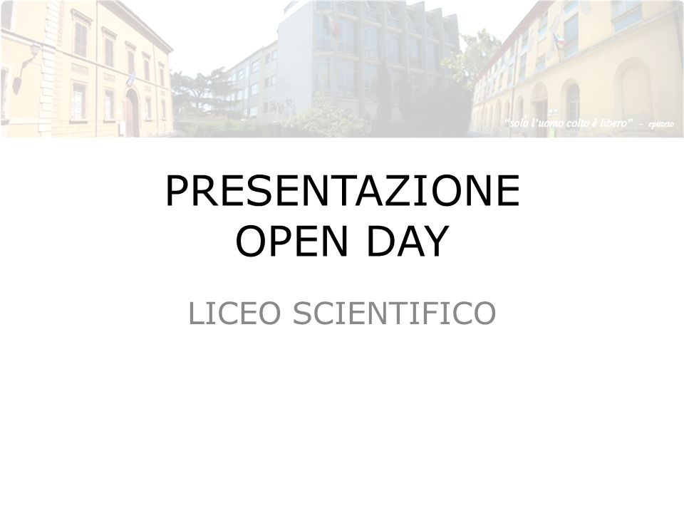 PRESENTAZIONE OPEN DAY LICEO SCIENTIFICO