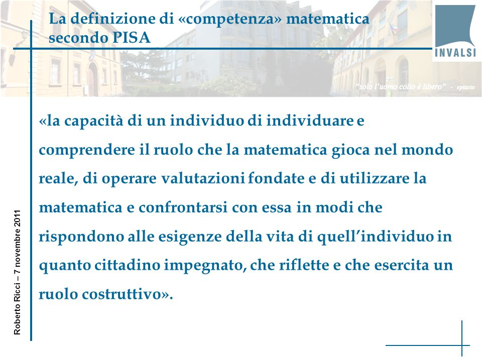 La definizione di «competenza» matematica secondo PISA «la capacità di un individuo di individuare e comprendere il ruolo che la matematica gioca nel