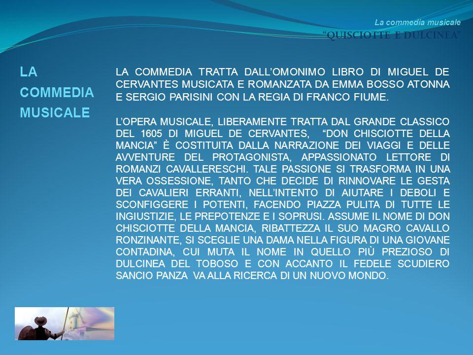 LA COMMEDIA TRATTA DALL'OMONIMO LIBRO DI MIGUEL DE CERVANTES MUSICATA E ROMANZATA DA EMMA BOSSO ATONNA E SERGIO PARISINI CON LA REGIA DI FRANCO FIUME.