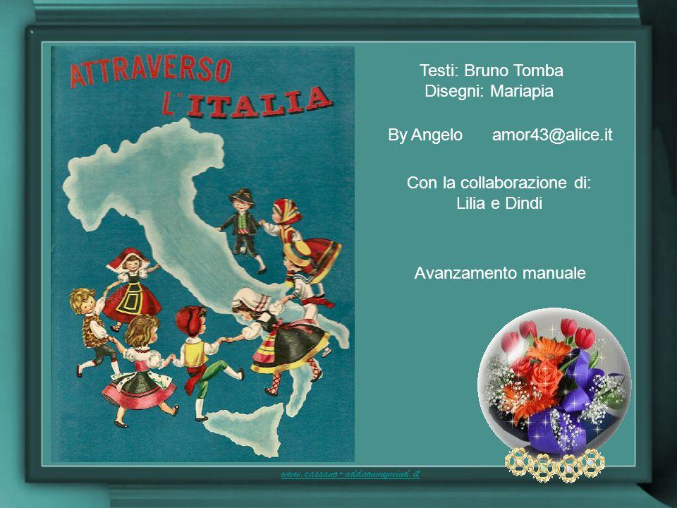 Testi: Bruno Tomba Disegni: Mariapia By Angelo amor43@alice.it Avanzamento manuale Con la collaborazione di: Lilia e Dindi www.cassano-addaonmymind.it