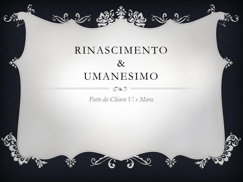 RINASCIMENTO & UMANESIMO Fatto da Chiara V. e Mara.