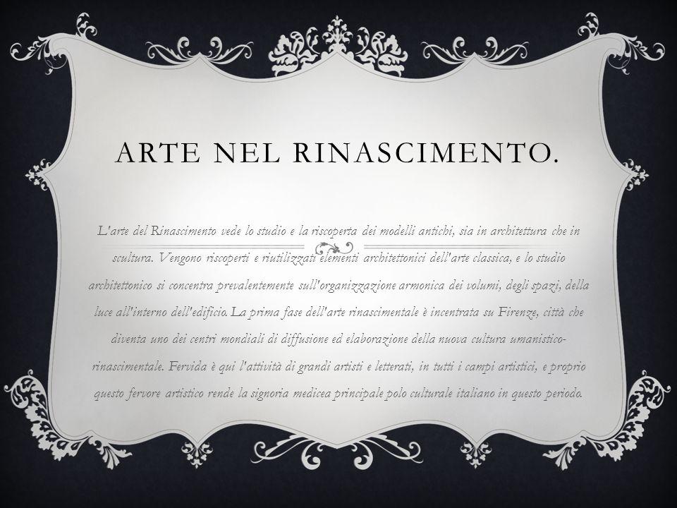 ARTE NEL RINASCIMENTO. L'arte del Rinascimento vede lo studio e la riscoperta dei modelli antichi, sia in architettura che in scultura. Vengono riscop
