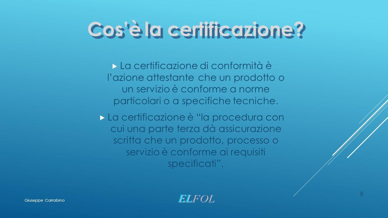 8 Cos'è la certificazione?  La certificazione di conformità è l'azione attestante che un prodotto o un servizio è conforme a norme particolari o a sp