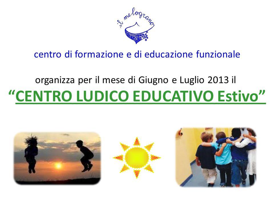 """centro di formazione e di educazione funzionale organizza per il mese di Giugno e Luglio 2013 il """"CENTRO LUDICO EDUCATIVO Estivo"""""""