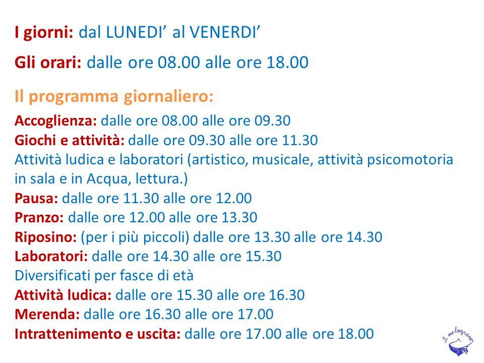 I giorni: dal LUNEDI' al VENERDI' Gli orari: dalle ore 08.00 alle ore 18.00 Il programma giornaliero: Accoglienza: dalle ore 08.00 alle ore 09.30 Gioc