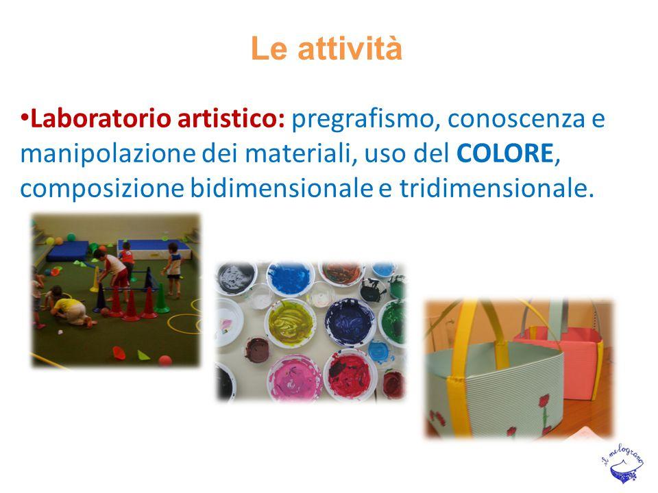 Le attività Laboratorio artistico: pregrafismo, conoscenza e manipolazione dei materiali, uso del COLORE, composizione bidimensionale e tridimensional