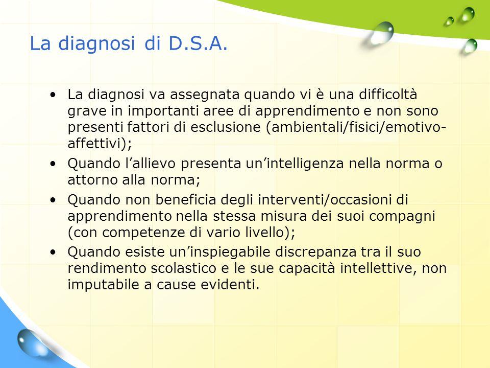 La diagnosi di D.S.A. La diagnosi va assegnata quando vi è una difficoltà grave in importanti aree di apprendimento e non sono presenti fattori di esc