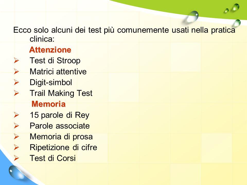 Ecco solo alcuni dei test più comunemente usati nella pratica clinica: Attenzione  Test di Stroop  Matrici attentive  Digit-simbol  Trail Making T