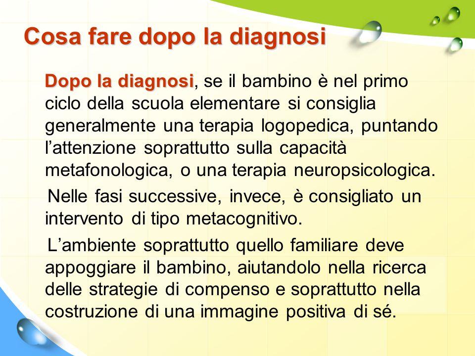 Cosa fare dopo la diagnosi Dopo la diagnosi Dopo la diagnosi, se il bambino è nel primo ciclo della scuola elementare si consiglia generalmente una te