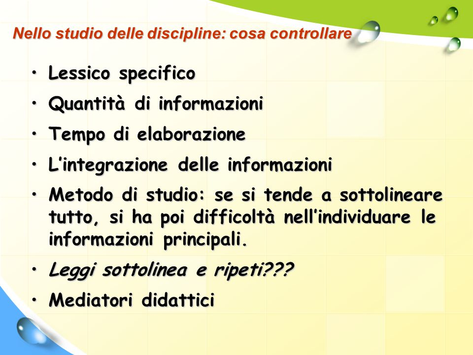 Nello studio delle discipline: cosa controllare Lessico specifico Quantità di informazioni Tempo di elaborazione L'integrazione delle informazioni Met