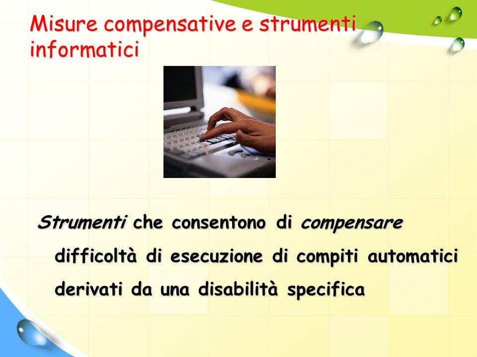 Misure compensative e strumenti informatici Strumenti che consentono di compensare difficoltà di esecuzione di compiti automatici derivati da una disa