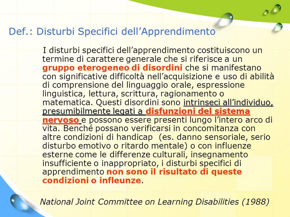 Def.: Disturbi Specifici dell'Apprendimento intrinseci all'individuo, presumibilmente legati a disfunzioni del sistema nervoso I disturbi specifici de