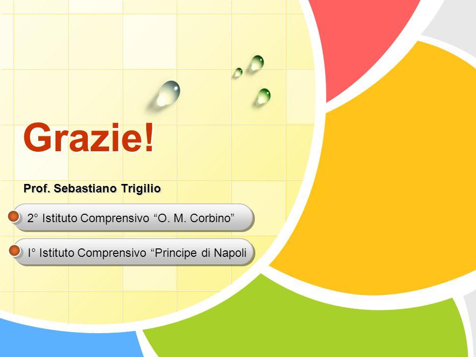 """L/O/G/O Grazie! Prof. Sebastiano Trigilio I° Istituto Comprensivo """"Principe di Napoli 2° Istituto Comprensivo """"O. M. Corbino"""""""