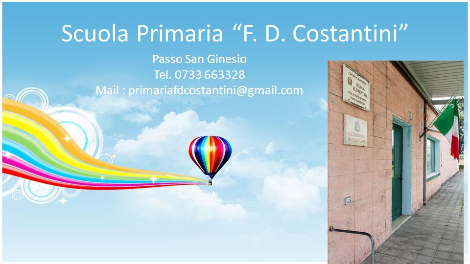 "Scuola Primaria ""F. D. Costantini"" Passo San Ginesio Tel. 0733 663328 Mail : primariafdcostantini@gmail.com"