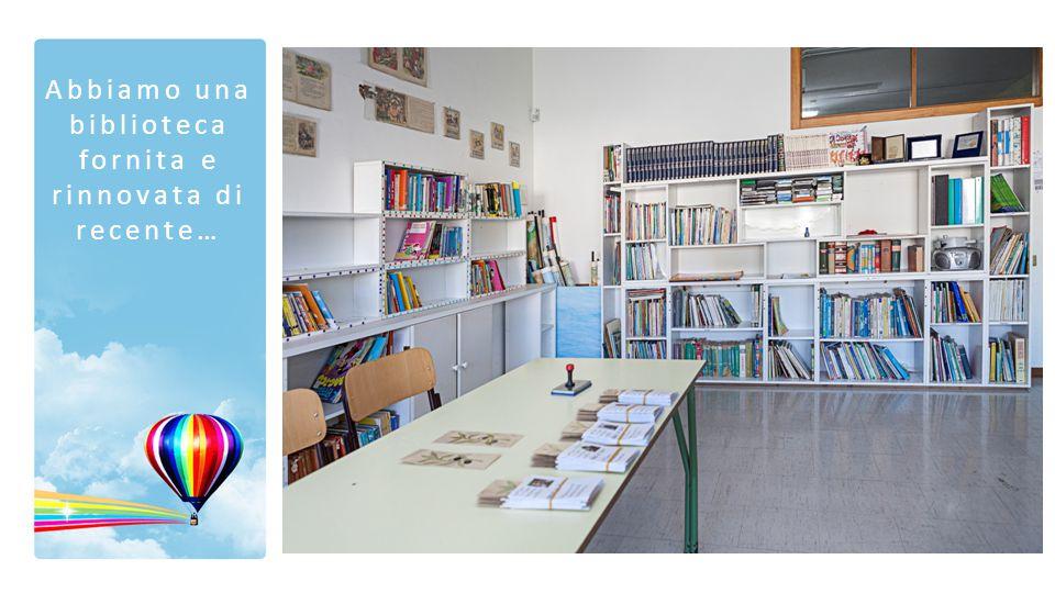 Abbiamo una biblioteca fornita e rinnovata di recente…