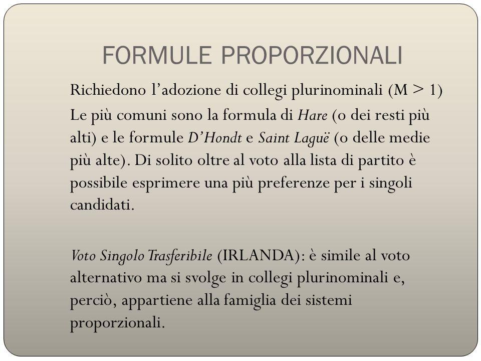 FORMULE PROPORZIONALI Richiedono l'adozione di collegi plurinominali (M > 1) Le più comuni sono la formula di Hare (o dei resti più alti) e le formule