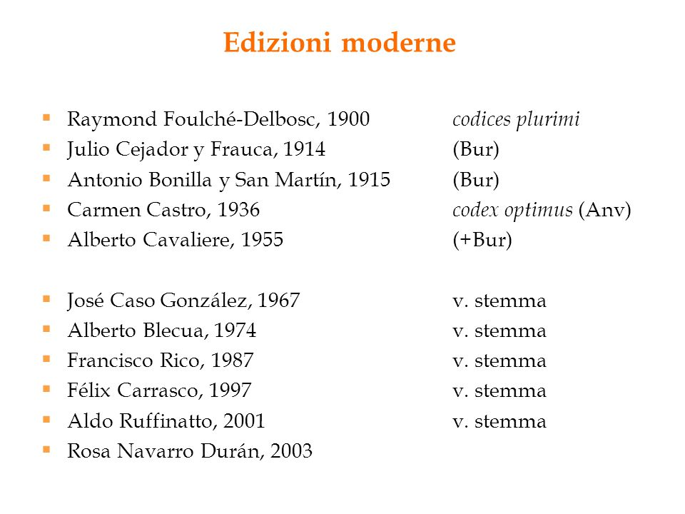 Edizioni moderne  Raymond Foulché-Delbosc, 1900 codices plurimi  Julio Cejador y Frauca, 1914(Bur)  Antonio Bonilla y San Martín, 1915(Bur)  Carme