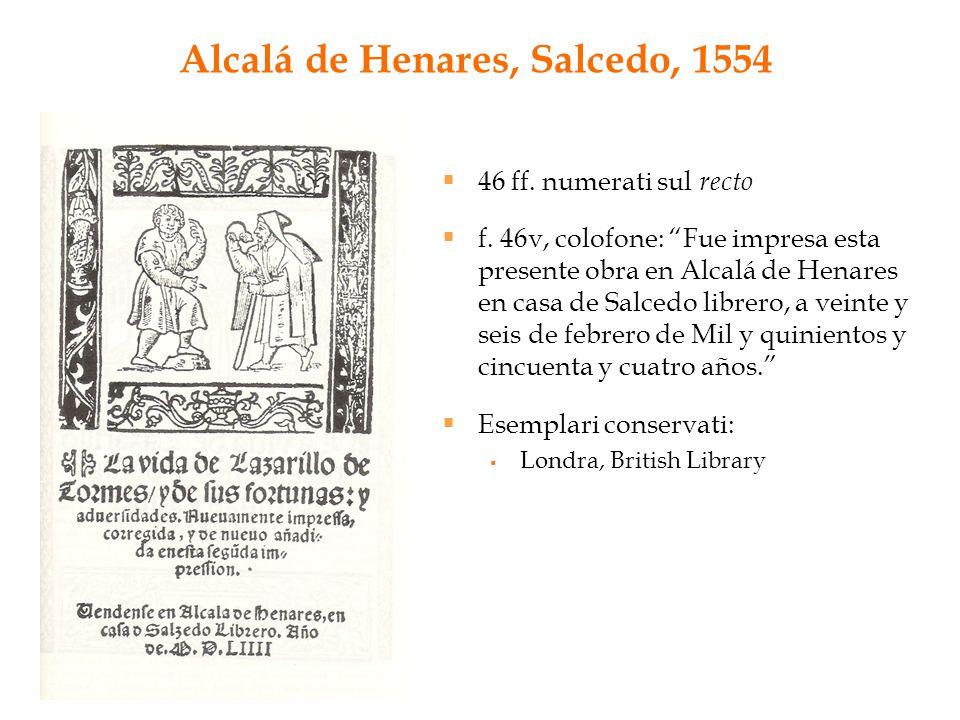"""Alcalá de Henares, Salcedo, 1554  46 ff. numerati sul recto  f. 46v, colofone: """"Fue impresa esta presente obra en Alcalá de Henares en casa de Salce"""