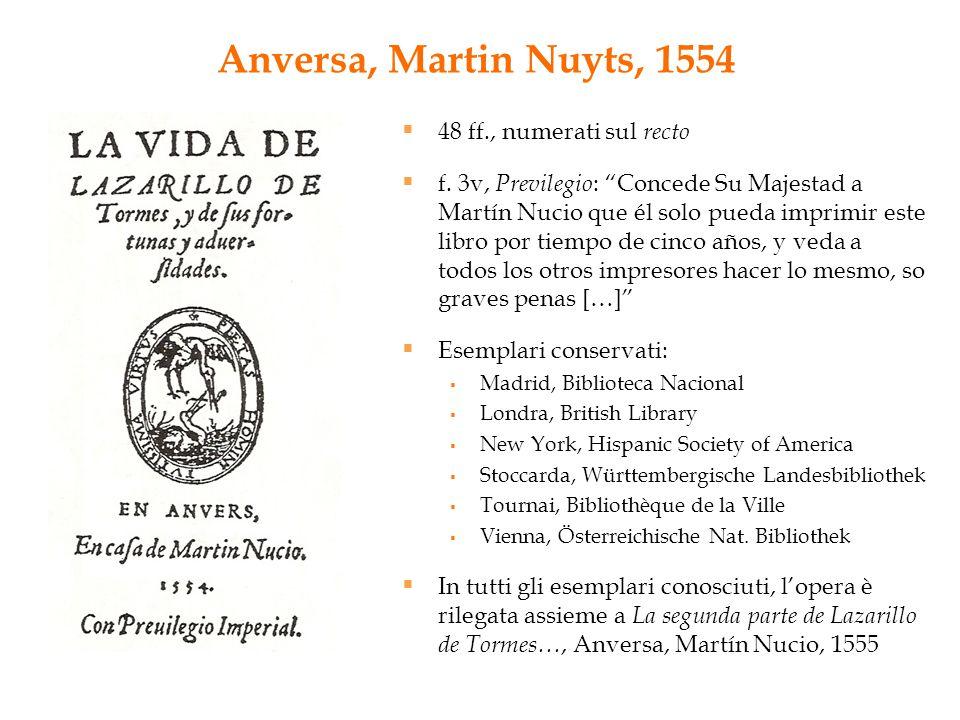 """Anversa, Martin Nuyts, 1554  48 ff., numerati sul recto  f. 3v, Previlegio : """"Concede Su Majestad a Martín Nucio que él solo pueda imprimir este lib"""