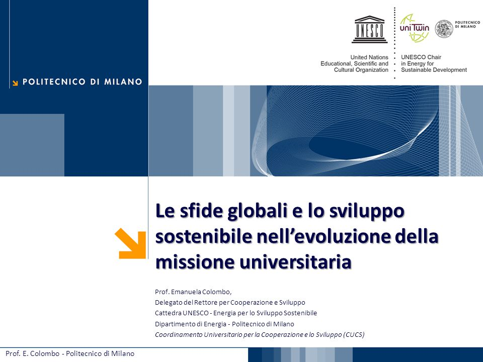 Le sfide globali e lo sviluppo sostenibile nell'evoluzione della missione universitaria Prof. Emanuela Colombo, Delegato del Rettore per Cooperazione