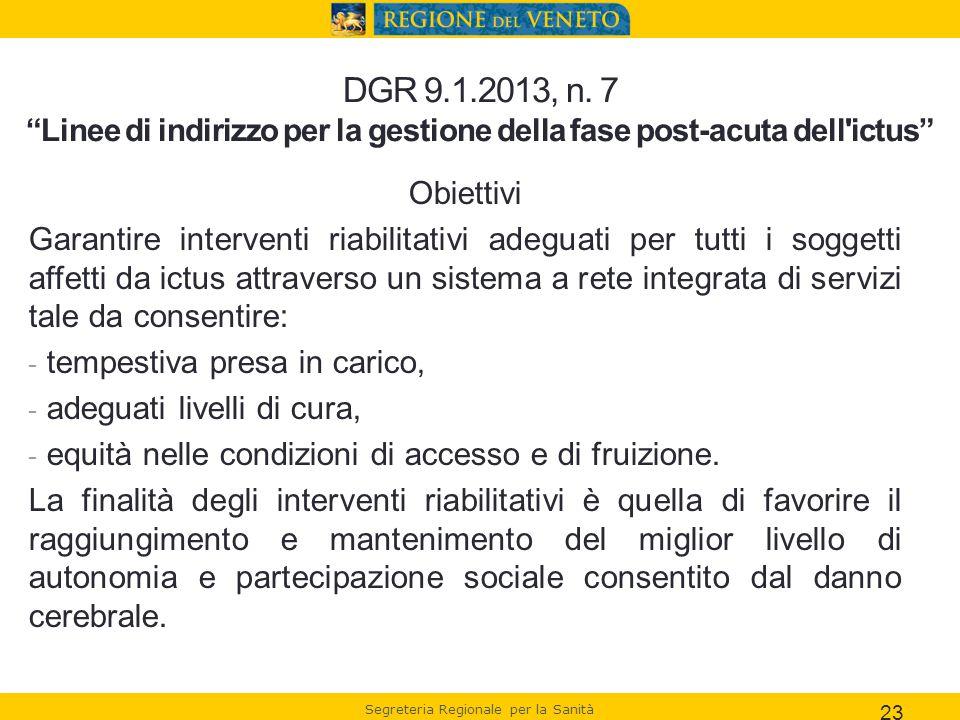 """Segreteria Regionale per la Sanità DGR 9.1.2013, n. 7 """"Linee di indirizzo per la gestione della fase post-acuta dell'ictus"""" Obiettivi Garantire interv"""