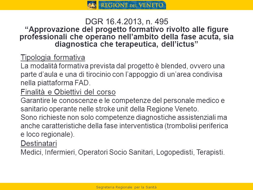 """DGR 16.4.2013, n. 495 """"Approvazione del progetto formativo rivolto alle figure professionali che operano nell'ambito della fase acuta, sia diagnostica"""